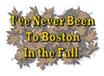 I've Never Been To Boston In the Fall.