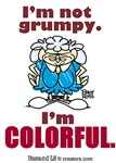 I'm not grumpy. I'm colorful.