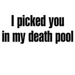 I Picked You In My Death Pool