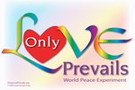 Only Love Prevails World Peace Experiment