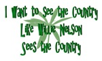 I want to See the Country like Wille Nelson Sees t