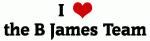 I Love the B James Team