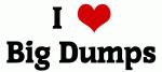 I Love Big Dumps