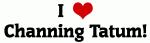 I Love Channing Tatum!