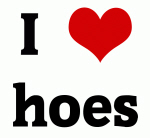I Love hoes