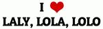 I Love LALY, LOLA, LOLO