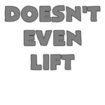DOESN'T EVEN LIFT