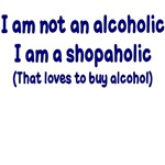 I'M NOT AN ALCOHOLIC I'M A SHOPOHOLIC THAT LOES TO