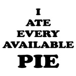 I ATE EVERY AVAILABLE PIE