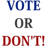 VOTE OR DON'T