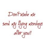 Don't Make Me Send My Flying Monkeys After You