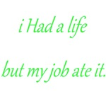 I Had A Life But My Job Ate It