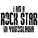 Rock Star In Yugoslavia T-shirts