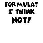Formula? I think not!
