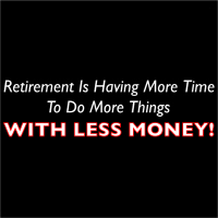 Retirement Is Having More Time With Less Money