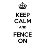 Keep Calm and Fence On