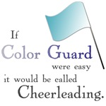 If Color Guard Were Easy It Would Be Called Cheerl