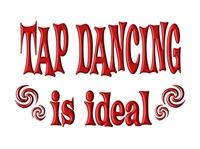 <b>TAP DANCING IS IDEAL</b>