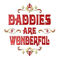 <b>DADDIES ARE WONDERFUL</b>
