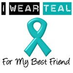 I Wear Teal For My Best Friend
