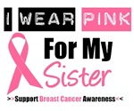 I Wear Pink (Sister) Breast Cancer T-Shirts