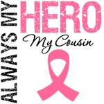 Breast Cancer Always My Hero My Cousin Shirts