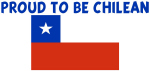 PROUD TO BE CHILEAN