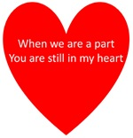 When we are apart, You are still in my heart