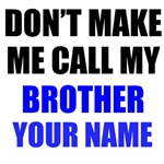 Don't Make Me Call My Brother (Your Name)