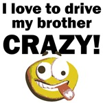 I Love To Drive My Brother Crazy