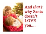 And That's Why Santa Doesn't Love You