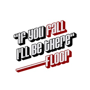 If you fall i'll be there -floor