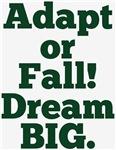 Adapt or Fall! Dream BIG Design