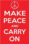 MAKE PEACE and CARRY ON ~ A play on the popular KEEP CALM English WWII posters, but now, please, MAKE PEACE!