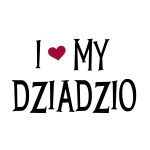 I Love My Dziadzio