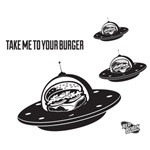 Take Me to Your Burger