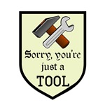 Sorry You're Just a Tool