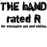 The band rated r for excessive sax and violins T-s