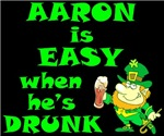 Aaron is EASY when he's DRUNK - Perfect for St. Patrick's Day or a visit to an Irish Pub or dance spot. Personalized designs available for over 4,000 first names!