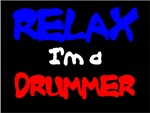 RELAX...I'm a drummer