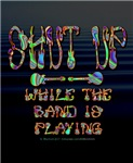 SHUT UP for the BAND!!!