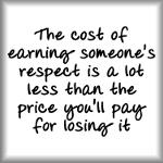 The cost of earning someone's respect...
