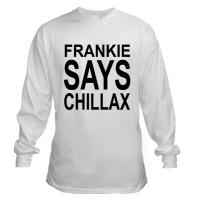 Frankie Says Chillax