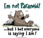 I'M NOT PARANOID!