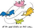All The Good Birdies On Their Way...
