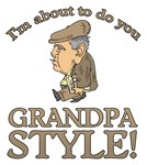 I'm about to do you Grandpa Style!