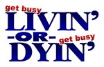 Get Busy Livin or Get Busy Dyin