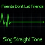 Friends Don't Let Friends Sing Straight Tone
