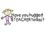 Have You Hugged A Teacher Today