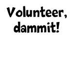 Volunteer, dammit!